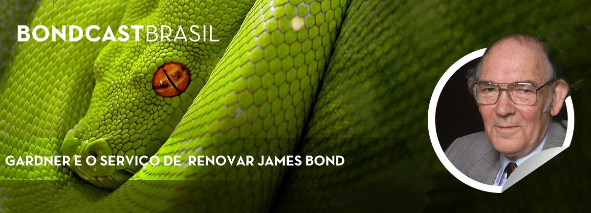 Bondcast 0052 – Gardner e o serviço de renovar James Bond