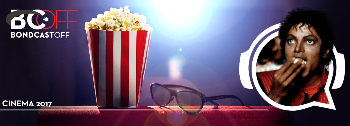 BondcastOFF 0023 – Cinema 2017