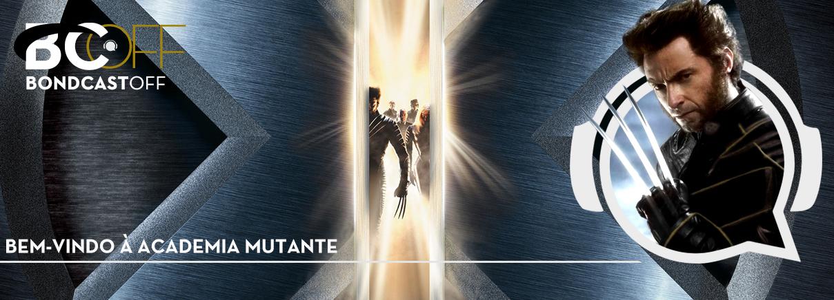 BondcastOFF 0025 – Bem-vindo à Academia Mutante