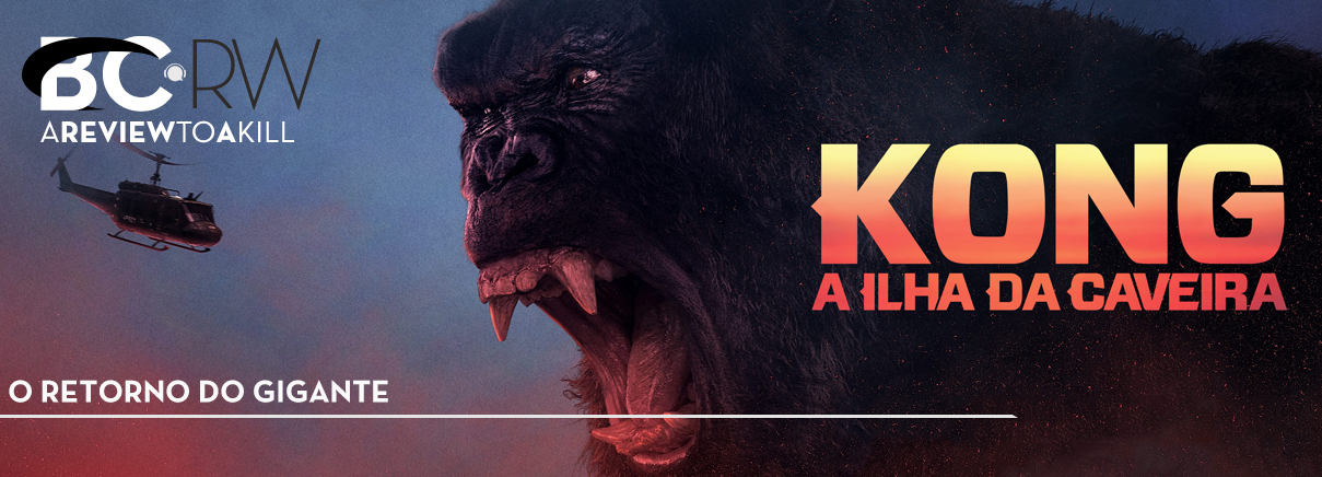 A Review To a Kill – Kong: A Ilha da Caveira