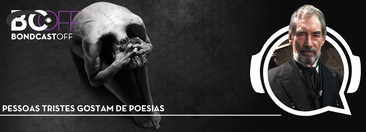 BondcastOFF 0032 – Pessoas tristes gostam de poesias