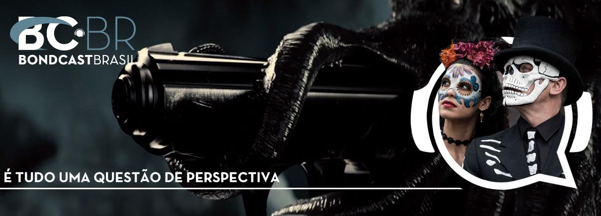 Bondcast 0066 – É tudo uma questão de perspectiva