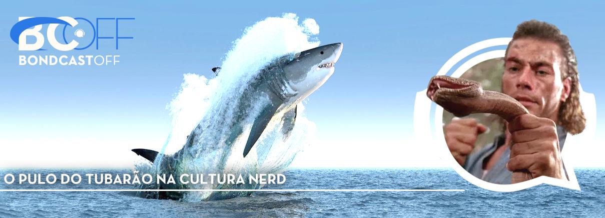 BondcastOFF 0046 – O pulo do Tubarão na cultura Nerd