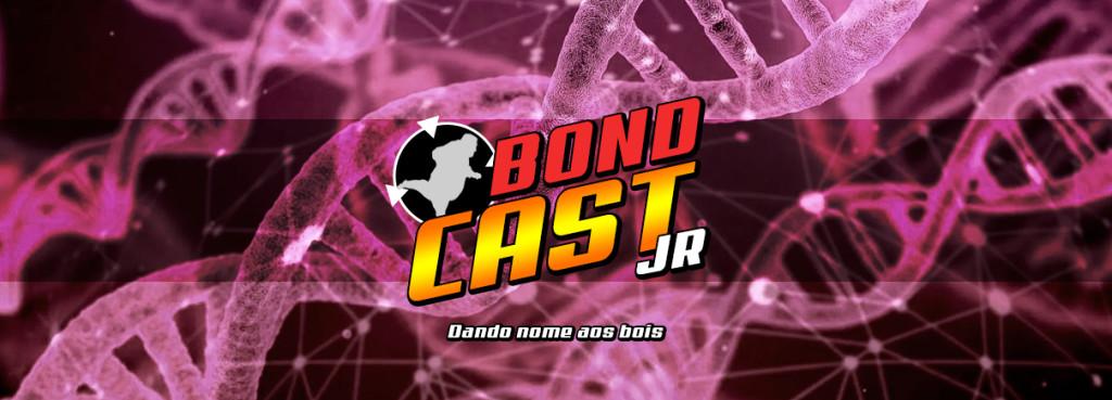 BondcastJR 007 – Dando nome aos bois